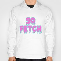 mean girls Hoodies featuring Mean Girls So Fetch by Illustrations by Krishna Tabanera