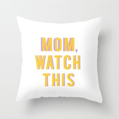 Mom,Watch This Throw Pillow