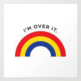 I'm Over It - Rainbow Art Print