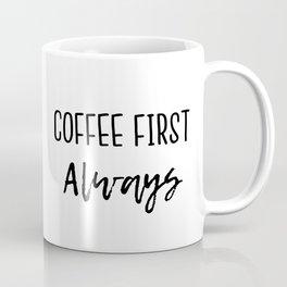 Coffee First Always Coffee Mug