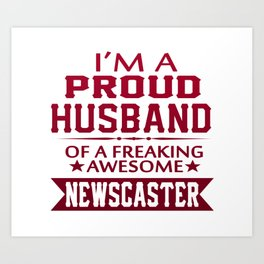 I'M A PROUD NEWSCASTER'S HUSBAND Art Print