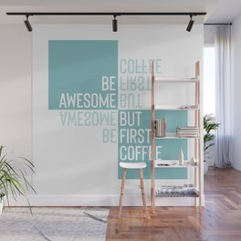 BE AWESOME - BUT FIRST COFFEE | turquoise Wall Mural