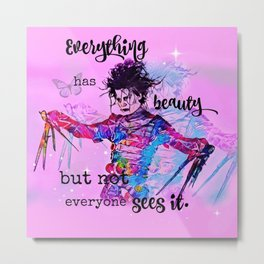 Everything has beauty but not everyone sees it Metal Print