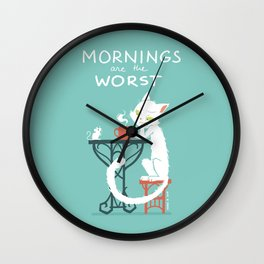 Mornings are the worst Wall Clock
