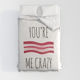 You're Bacon Me Crazy Comforters