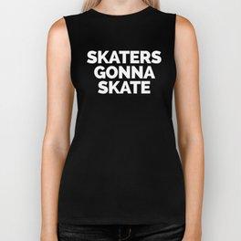 Skaters Gonna Skate Quote Biker Tank