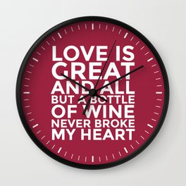 Love is Great and All But a Bottle of Wine Never Broke My Heart (Burgundy Red) Wall Clock