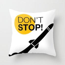 DON'T STOP! Throw Pillow