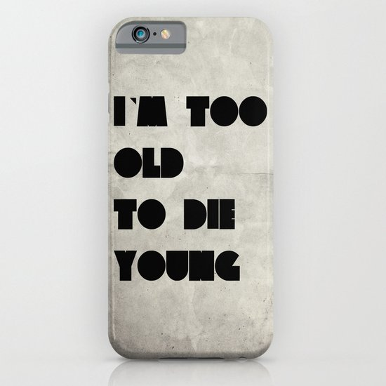 Too old to die young iPhone & iPod Case