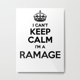 I cant keep calm I am a RAMAGE Metal Print