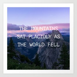 The mountains sat placidly Art Print