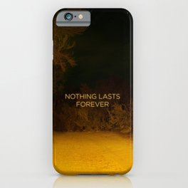 Nothing Lasts Forever iPhone Case