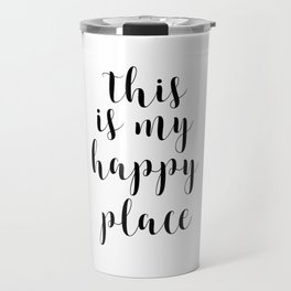 This Is My Happy Place, Printable Quotes, Inspirational Art, Calligraphy Quotes, Motivational Quote Travel Mug