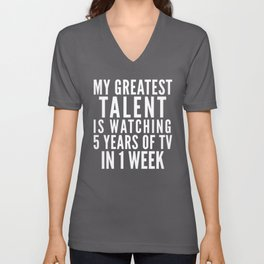 MY GREATEST TALENT IS WATCHING 5 YEARS OF TV IN 1 WEEK (Black & White) Unisex V-Neck