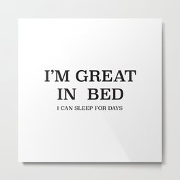 I am gret in bed Metal Print