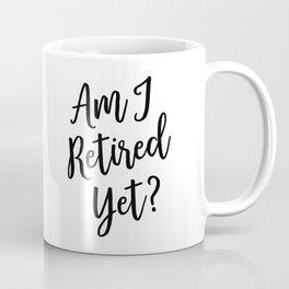 Am I Retired Yet? Office Work Humor by Tasha Johnson Coffee Mug