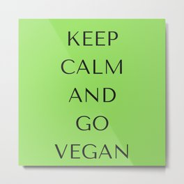 Keep Calm And Go Vegan Metal Print