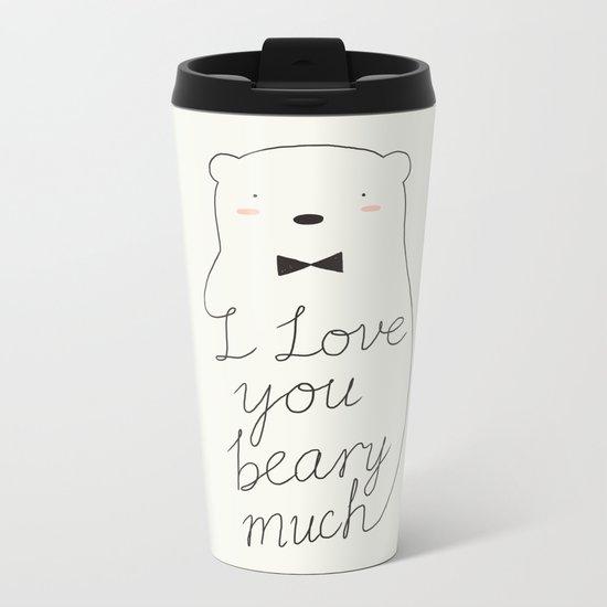 I love your beary much Metal Travel Mug