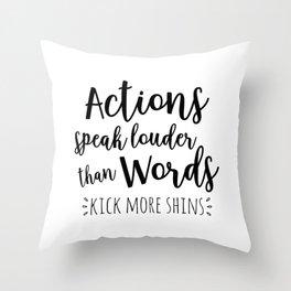Actions speak louder than words, kick more shins Throw Pillow