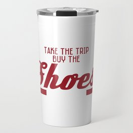 "Live life to the fullest with this awesome ""Life Is Short, Take A Trip, Buy The Shoes, Eat The Cake"" Travel Mug"