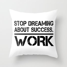 Stop Dreaming About Success - Work Hustle Motivation Fitness Workout Bodybuilding Throw Pillow