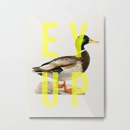 Ey Up Duck Metal Print