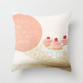 My Days Are So Much Sweeter With You Around Throw Pillow