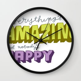 Everything's Amazing and Nobody's Happy Wall Clock