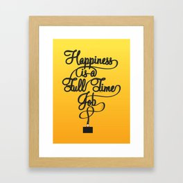 Happiness is a Full-Time Job Framed Art Print