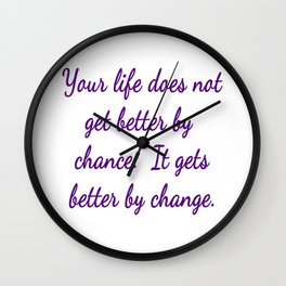 Life does not get better by chance, it gets better by change Wall Clock