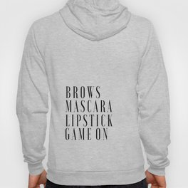 Brows Mascara Lipstick Game On, Girls Room Decor,Quote Prints,Wake Up And Makeup,Girly Print,Gift Fo Hoody