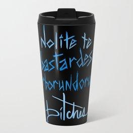 Nolite te bastardes carborundorum, bitches. Travel Mug
