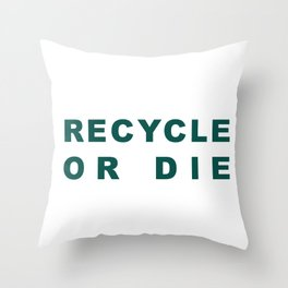 Recycle or Die Green Throw Pillow