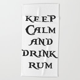 Keep Calm and drink rum - pirate inspired quote Beach Towel