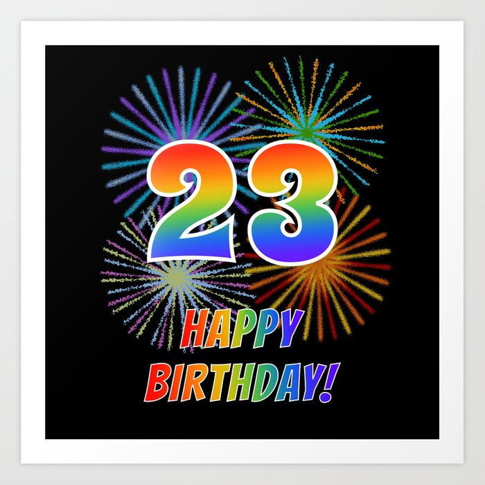 23rd Birthday 23 Happy Birthday W Rainbow Spectrum Colors Fun Fireworks Inspired Pattern Art Print By Aponx Society6