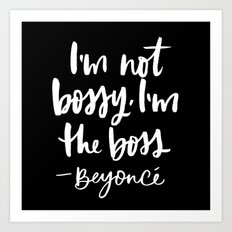 I'm not bossy, I'm the boss Art Print