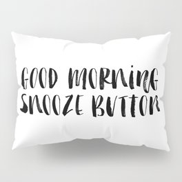 Good Morning Snooze Button black and white modern typography minimalism home room wall decor Pillow Sham