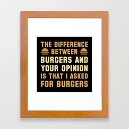 Burgers And Your Opinion Framed Art Print
