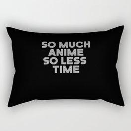SO MUCH ANIME SO LESS TIME Rectangular Pillow