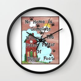 No Home Is Complete Without The Pitter Patter Of Puppy Feet, Art Print Wall Clock
