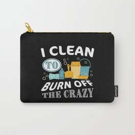 I clean to burn off the Crazy - Cleaning Carry-All Pouch