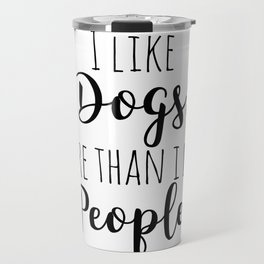 I Like Dogs More Than I Like People Travel Mug