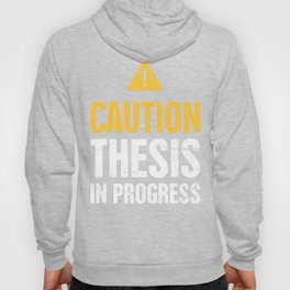 Caution: Thesis In Progress   PhD Hoody
