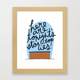 Here Are Tonight's Top Stories Framed Art Print