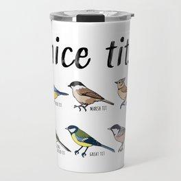 "Bird watching Funny ""nice tits"" Gift Travel Mug"