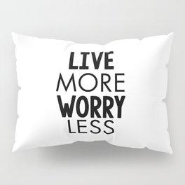 Live More Worry Less Pillow Sham