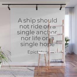 A ship should not ride on a single anchor - Epictetus Wall Mural