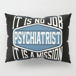 Psychiatrist  - It Is No Job, It Is A Mission Pillow Sham