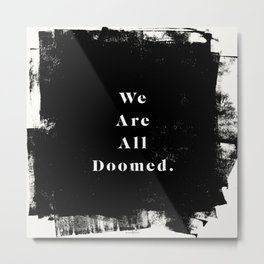 We Are All Doomed Metal Print