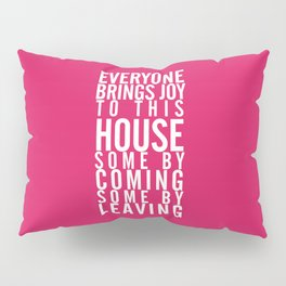 Home wall art typography quote, everyone brings joy to this house, some by coming, some by leaving Pillow Sham